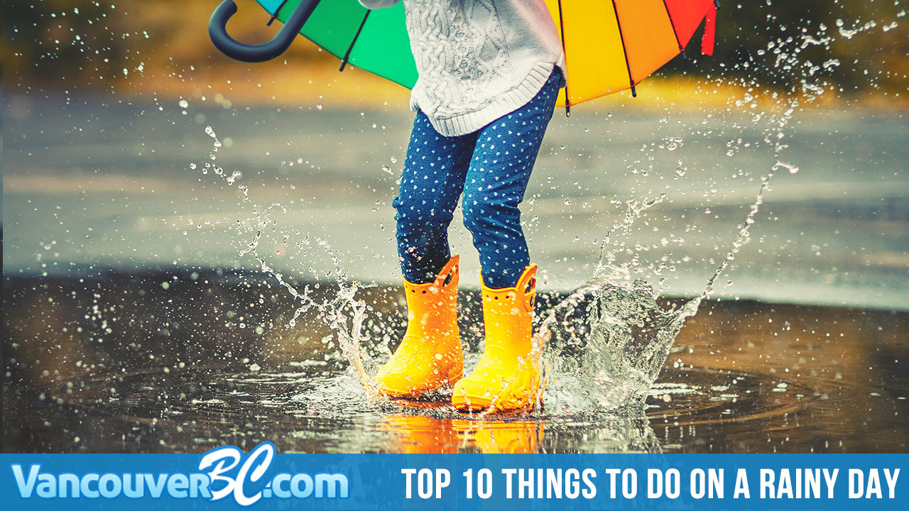 Top 10 Things to Do on a Rainy Day in Vancouver