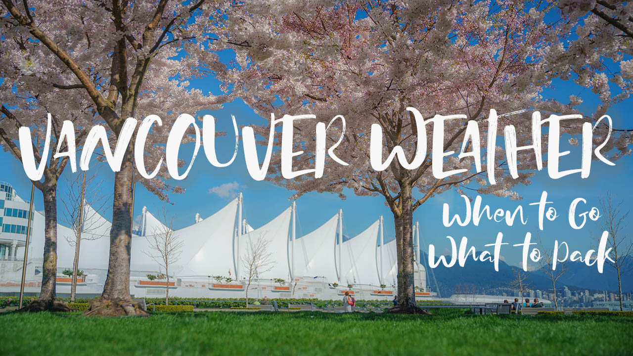 Vancouver Weather: When to Go and What to Pack