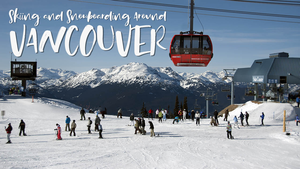 Skiing and Snowboarding Around Vancouver: A Visitor's Guide